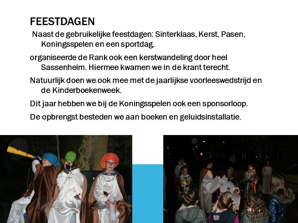 FEESTDAGEN Naast de gebruikelijke feestdagen: Sinterklaas, Kerst, Pasen, Koningsspelen en een sportdag, organiseerde de Rank ook een kerstwandeling door heel Sassenheim.