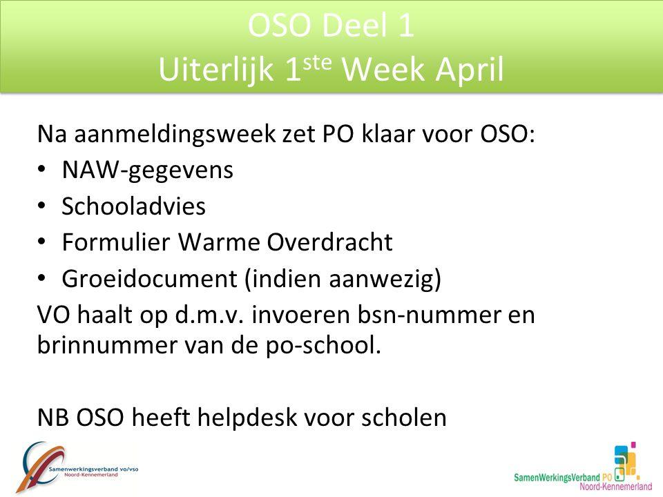 Na aanmeldingsweek zet PO klaar voor OSO: NAW-gegevens Schooladvies Formulier Warme Overdracht Groeidocument (indien aanwezig) VO haalt op d.m.v.