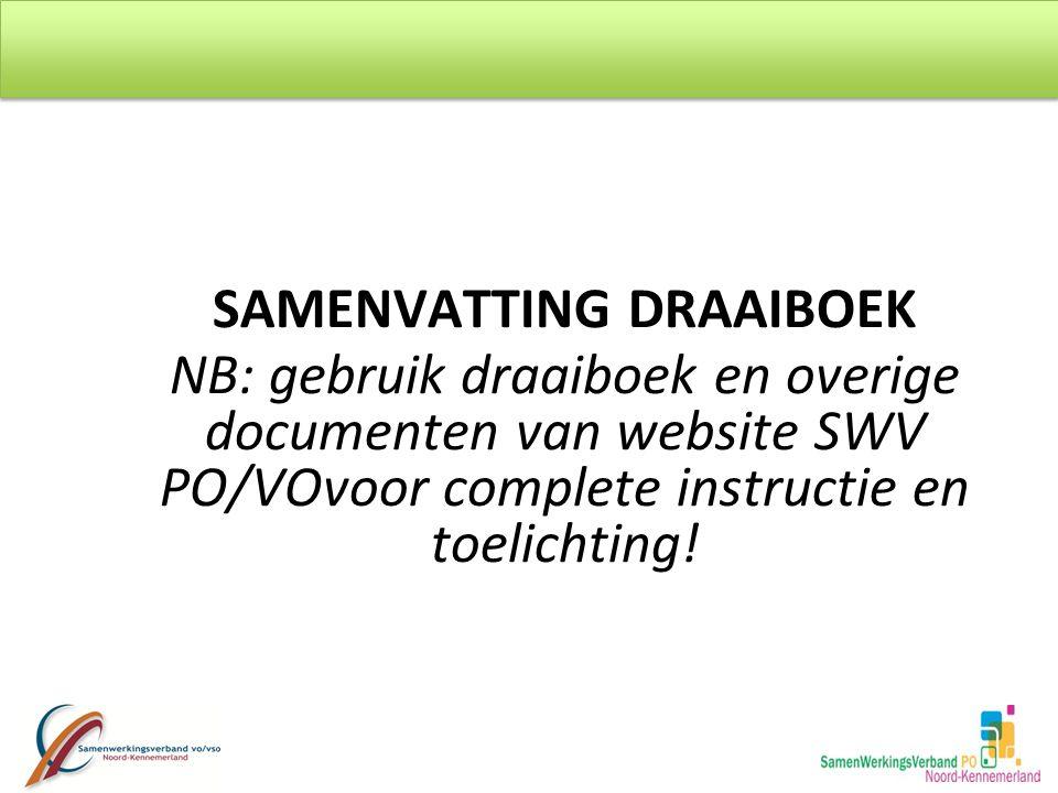 SAMENVATTING DRAAIBOEK NB: gebruik draaiboek en overige documenten van website SWV PO/VOvoor complete instructie en toelichting!