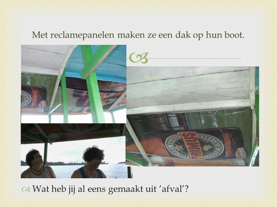  Met reclamepanelen maken ze een dak op hun boot.  Wat heb jij al eens gemaakt uit 'afval'?