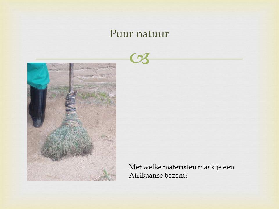  Puur natuur Met welke materialen maak je een Afrikaanse bezem?