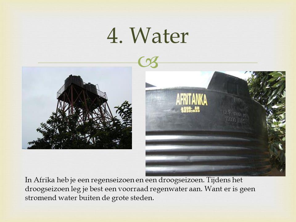  4. Water In Afrika heb je een regenseizoen en een droogseizoen.