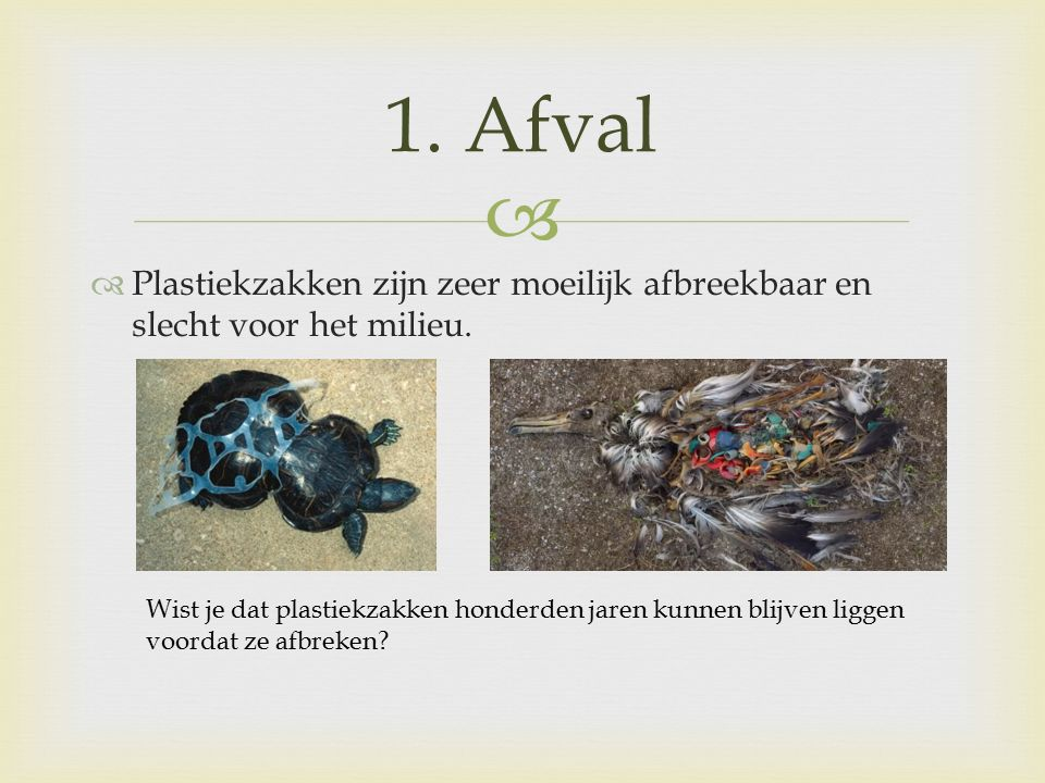   Plastiekzakken zijn zeer moeilijk afbreekbaar en slecht voor het milieu.