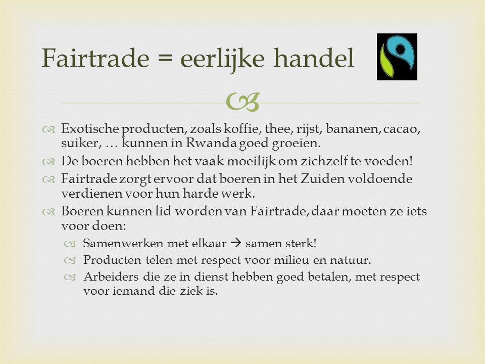  Fairtrade = eerlijke handel  Exotische producten, zoals koffie, thee, rijst, bananen, cacao, suiker, … kunnen in Rwanda goed groeien.