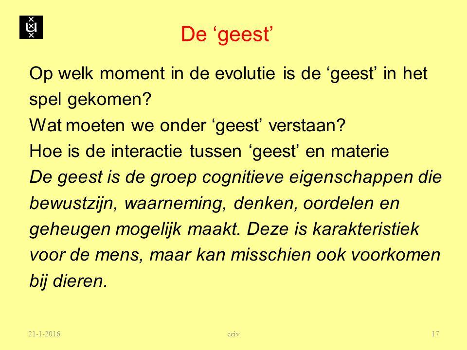 De 'geest' Op welk moment in de evolutie is de 'geest' in het spel gekomen? Wat moeten we onder 'geest' verstaan? Hoe is de interactie tussen 'geest'