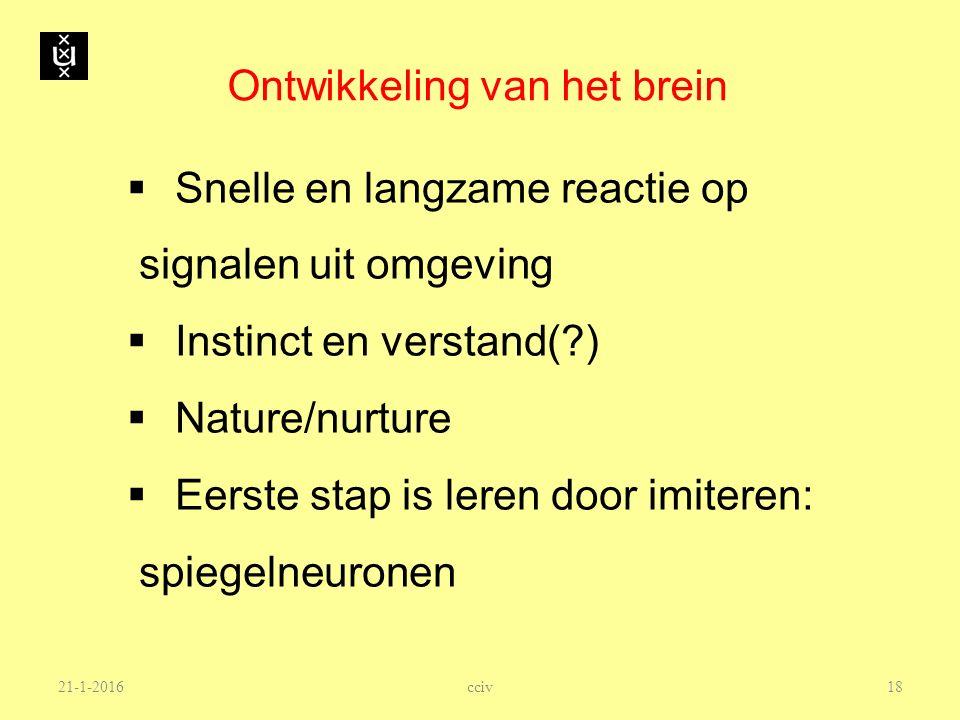 Ontwikkeling van het brein  Snelle en langzame reactie op signalen uit omgeving  Instinct en verstand(?)  Nature/nurture  Eerste stap is leren doo