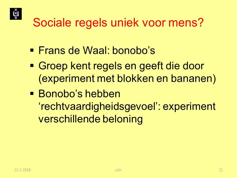 Sociale regels uniek voor mens? 21-1-2016  Frans de Waal: bonobo's  Groep kent regels en geeft die door (experiment met blokken en bananen)  Bonobo