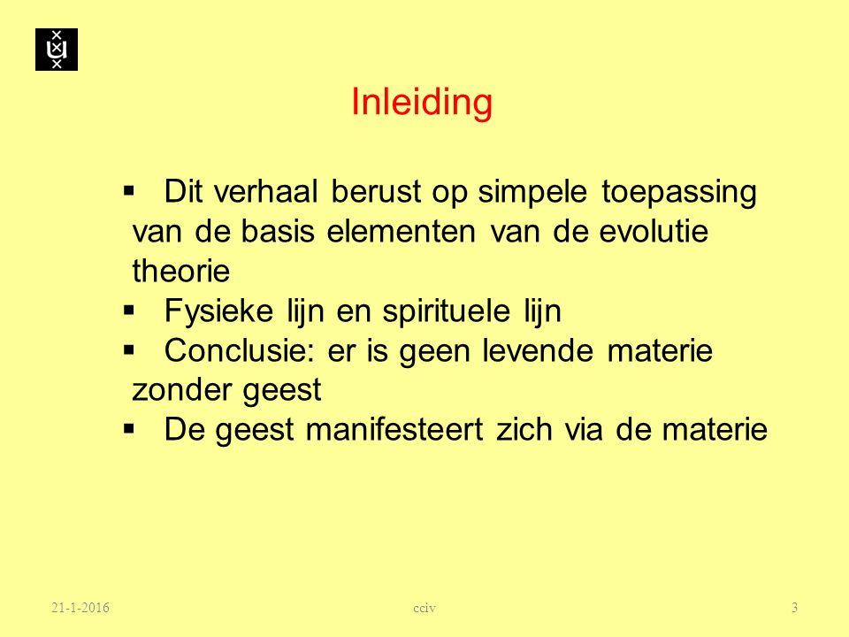 Teilhard de Chardin (eerste helft vorige eeuw)  In materie is vanaf de oerknal een geestelijke component in alles aanwezig  Tijdens de evolutie neemt de geestelijke waarde van levende wezens toe  De mens is het hoogtepunt van de schepping: bewustzijn het is summum van geestelijke waarde 21-1-2016 24 cciv
