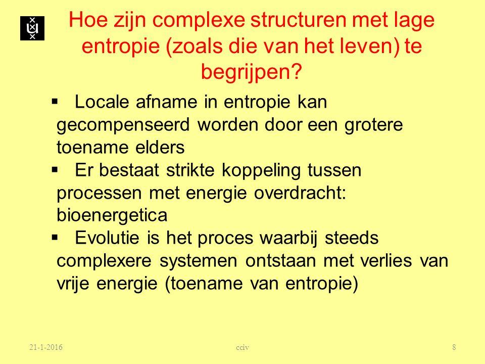 Hoe zijn complexe structuren met lage entropie (zoals die van het leven) te begrijpen?  Locale afname in entropie kan gecompenseerd worden door een g