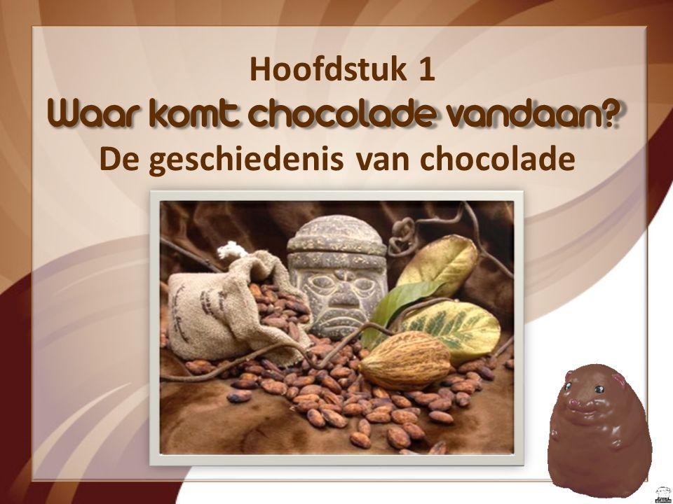 Hoofdstukken 1. Waar komt chocolade vandaan? ‐ De geschiedenis van chocolade ‐ De cacaoboom 2. Hoe wordt chocolade gemaakt? 3. Producten van chocolade