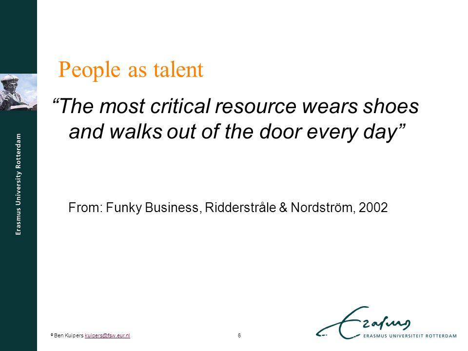 © Ben Kuipers kuipers@fsw.eur.nl17kuipers@fsw.eur.nl Concluderend  Drie scholen – Er is een beste manier – Het is afhankelijk van de contingenties en je keuzes daarin – Iedere organisatie heeft iets unieks  Mengvormen –Een 'balanced approach' van best-practice en best-fit (Boselie, 2010) – Best-fit and RBV meet in the middle (e.g.