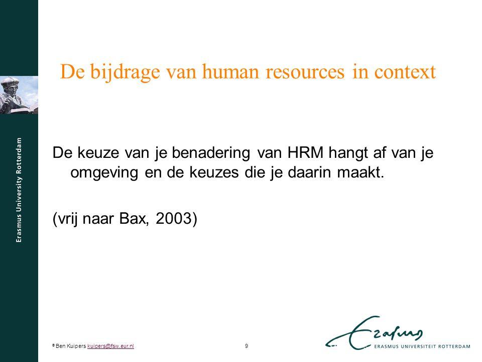 © Ben Kuipers kuipers@fsw.eur.nl10kuipers@fsw.eur.nl Best fit  Er is een optimale fit: –Tussen omgeving en strategie en organisatie –En dus ook met HRM beleid –Van buiten naar binnen  Contingentiebenadering: –Leidend in de organisatiekunde sinds de jaren 1960 (bijv.