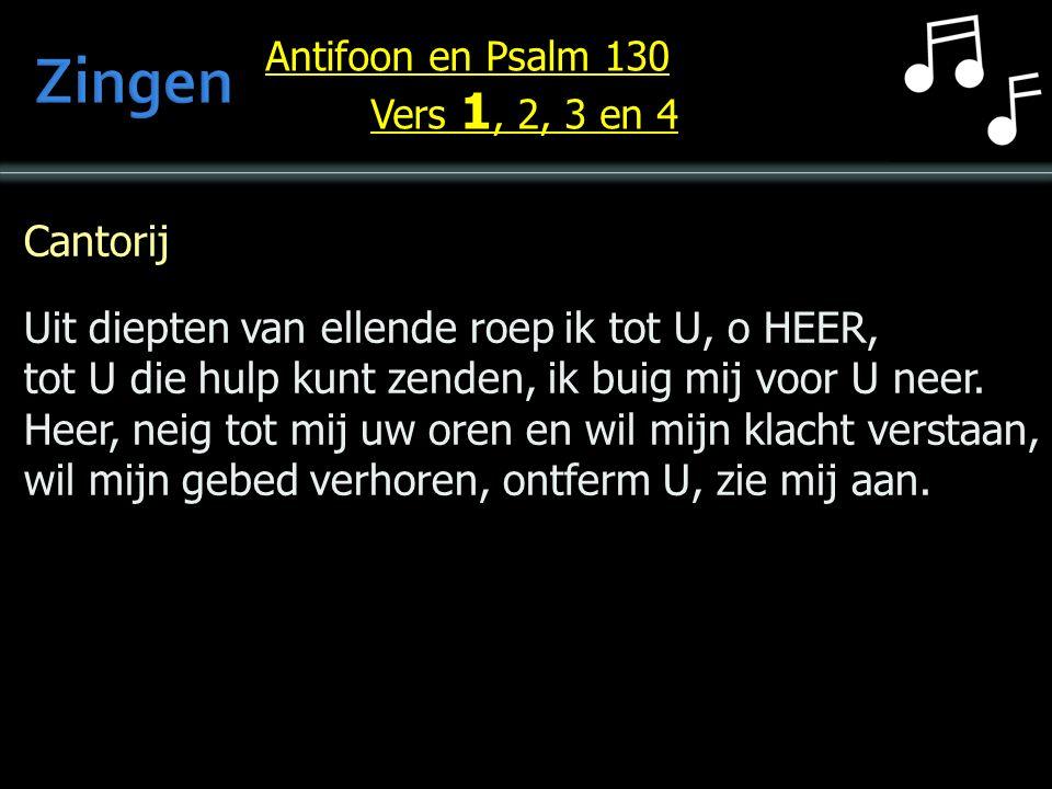 Cantorij Uit diepten van ellende roep ik tot U, o HEER, tot U die hulp kunt zenden, ik buig mij voor U neer.