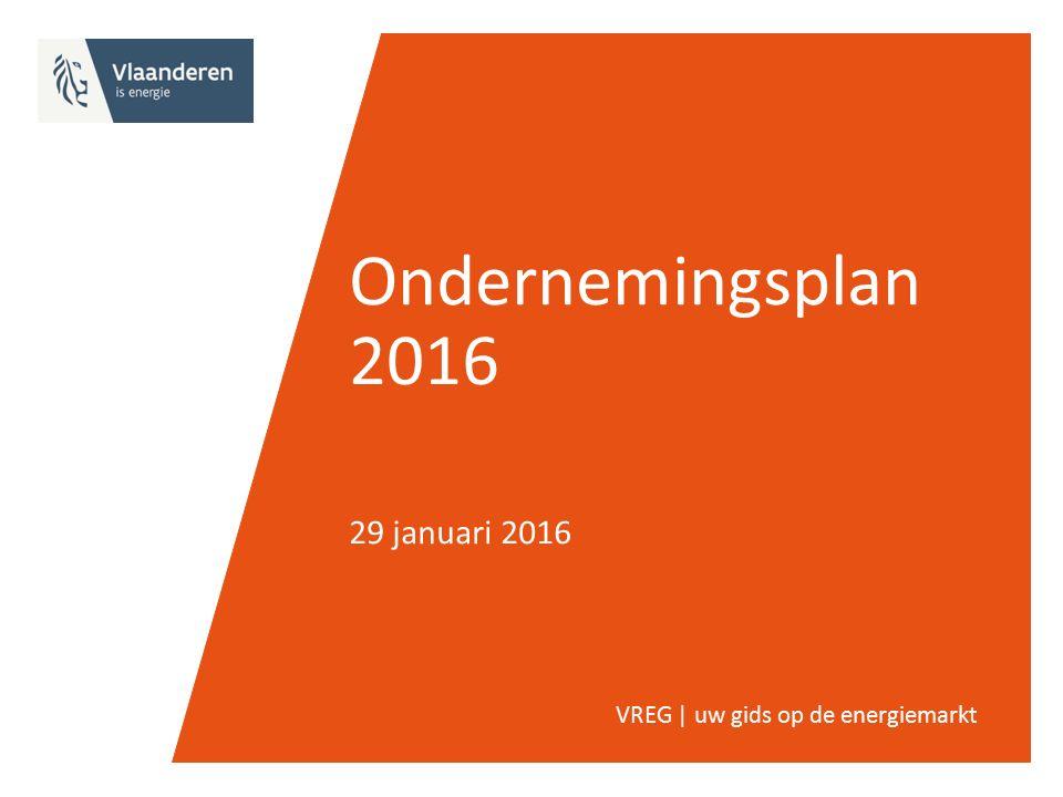 Ondernemingsplan 2016 29 januari 2016 VREG | uw gids op de energiemarkt