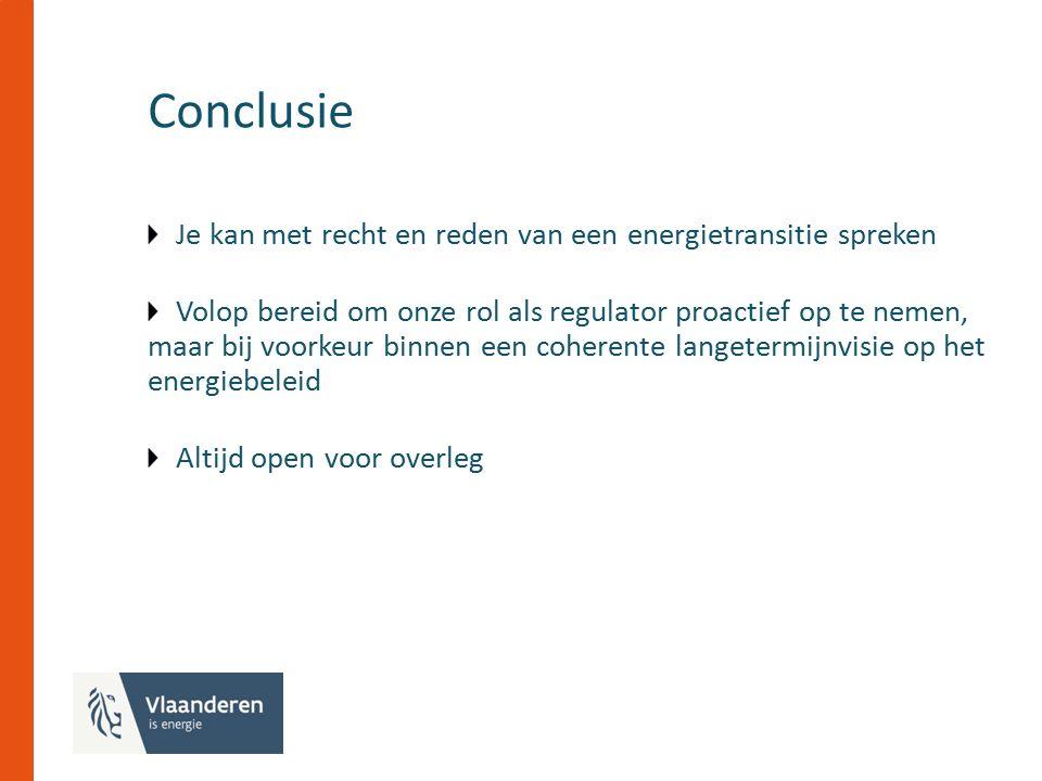 Conclusie Je kan met recht en reden van een energietransitie spreken Volop bereid om onze rol als regulator proactief op te nemen, maar bij voorkeur binnen een coherente langetermijnvisie op het energiebeleid Altijd open voor overleg