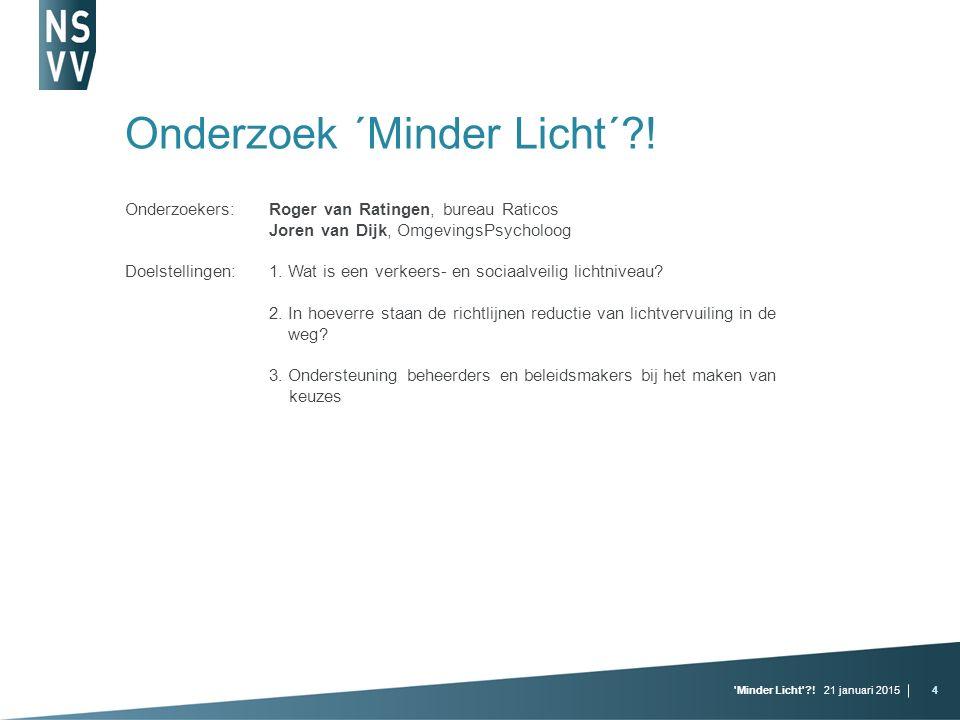 21 januari 2015 Minder Licht ?!4 Onderzoek ´Minder Licht´?.
