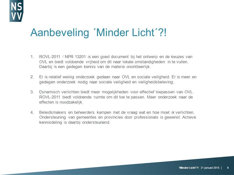 21 januari 2015 Minder Licht ?!8 Aanbeveling ´Minder Licht´?.