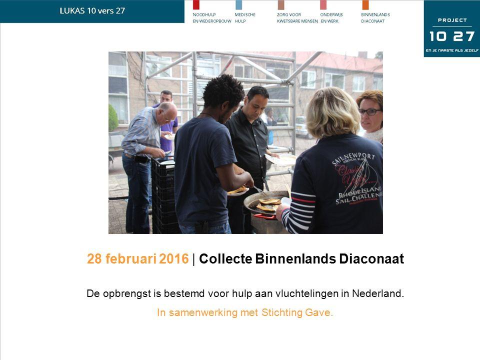 28 februari 2016 | Collecte Binnenlands Diaconaat De opbrengst is bestemd voor hulp aan vluchtelingen in Nederland. In samenwerking met Stichting Gave