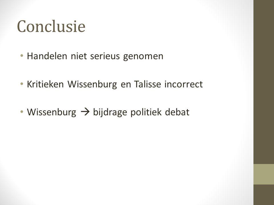 Conclusie Handelen niet serieus genomen Kritieken Wissenburg en Talisse incorrect Wissenburg  bijdrage politiek debat