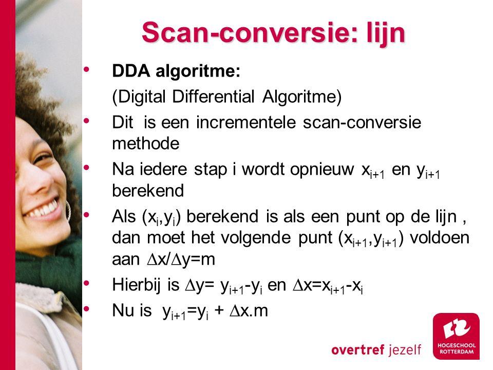 Scan-conversie: lijn DDA algoritme: (Digital Differential Algoritme) Dit is een incrementele scan-conversie methode Na iedere stap i wordt opnieuw x i+1 en y i+1 berekend Als (x i,y i ) berekend is als een punt op de lijn, dan moet het volgende punt (x i+1,y i+1 ) voldoen aan ∆x/∆y=m Hierbij is ∆y= y i+1 -y i en ∆x=x i+1 -x i Nu is y i+1 =y i + ∆x.m