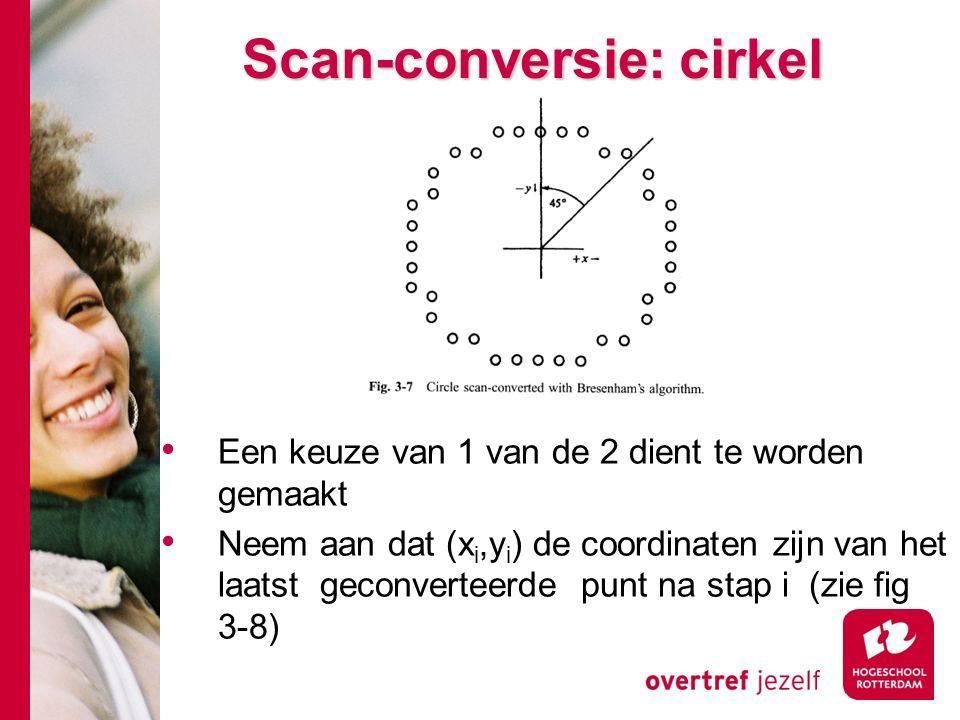 Scan-conversie: cirkel Een keuze van 1 van de 2 dient te worden gemaakt Neem aan dat (x i,y i ) de coordinaten zijn van het laatst geconverteerde punt na stap i (zie fig 3-8)