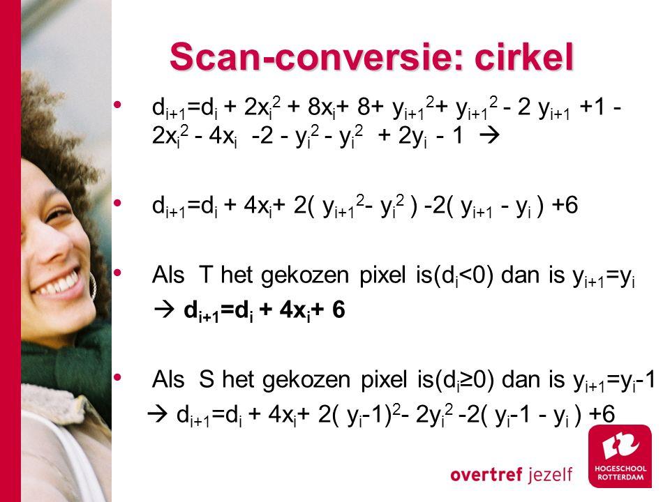 Scan-conversie: cirkel d i+1 =d i + 2x i 2 + 8x i + 8+ y i+1 2 + y i+1 2 - 2 y i+1 +1 - 2x i 2 - 4x i -2 - y i 2 - y i 2 + 2y i - 1  d i+1 =d i + 4x i + 2( y i+1 2 - y i 2 ) -2( y i+1 - y i ) +6 Als T het gekozen pixel is(d i <0) dan is y i+1 =y i  d i+1 =d i + 4x i + 6 Als S het gekozen pixel is(d i ≥0) dan is y i+1 =y i -1  d i+1 =d i + 4x i + 2( y i -1) 2 - 2y i 2 -2( y i -1 - y i ) +6