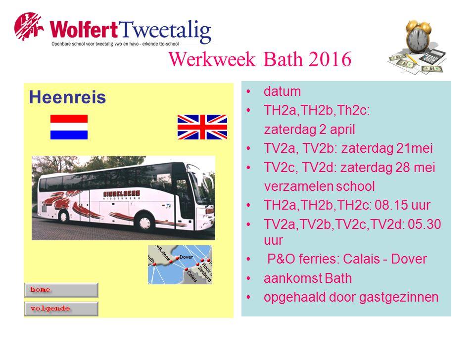 Heenreis datum TH2a,TH2b,Th2c: zaterdag 2 april TV2a, TV2b: zaterdag 21mei TV2c, TV2d: zaterdag 28 mei verzamelen school TH2a,TH2b,TH2c: 08.15 uur TV2a,TV2b,TV2c,TV2d: 05.30 uur P&O ferries: Calais - Dover aankomst Bath opgehaald door gastgezinnen Werkweek Bath 2016