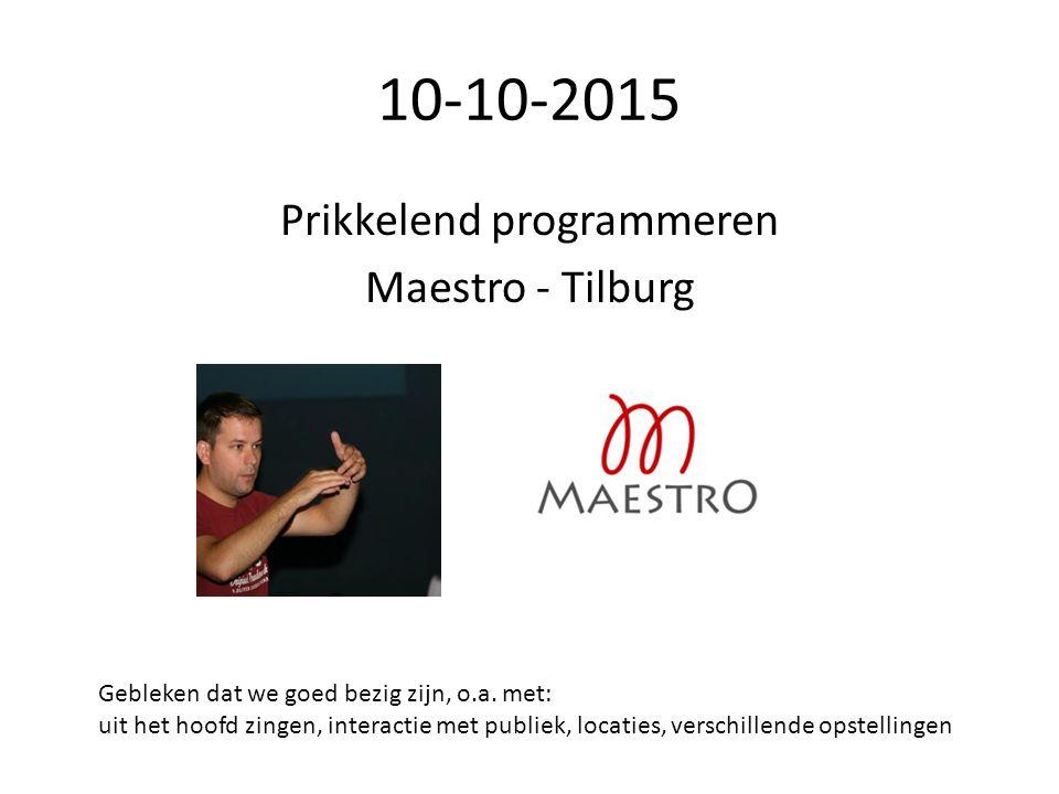 10-10-2015 Prikkelend programmeren Maestro - Tilburg Ruben de Grauw Koordirigent Tenor Docent slagtechniek Repetitietechniek Communicatie en practicum Gebleken dat we goed bezig zijn, o.a.