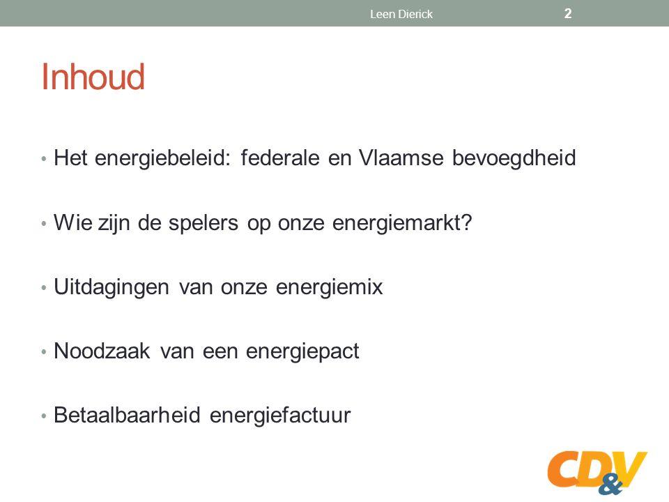 Inhoud Het energiebeleid: federale en Vlaamse bevoegdheid Wie zijn de spelers op onze energiemarkt.