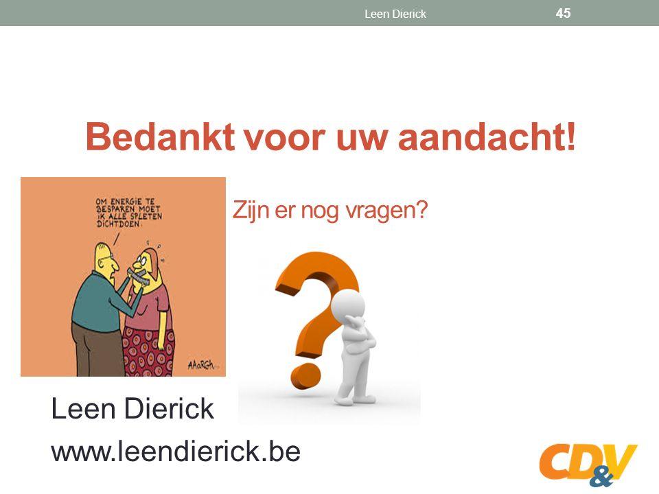 Bedankt voor uw aandacht! Zijn er nog vragen Leen Dierick www.leendierick.be Leen Dierick 45