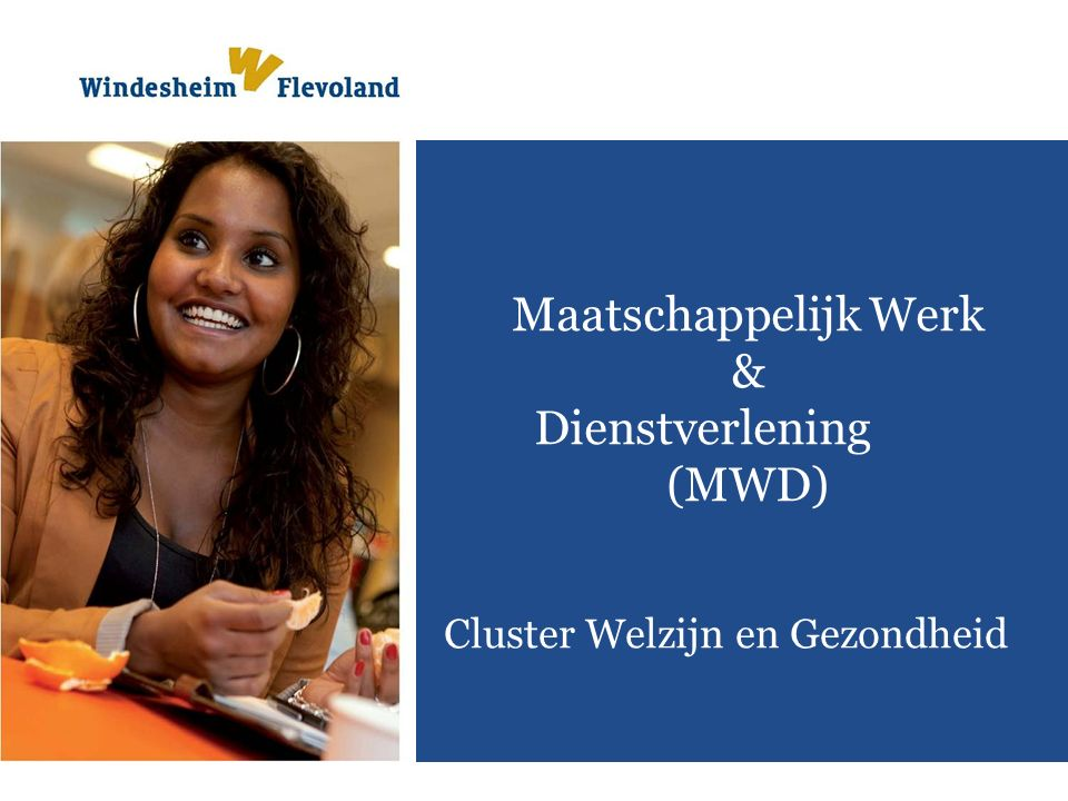 Maatschappelijk Werk & Dienstverlening (MWD) Cluster Welzijn en Gezondheid