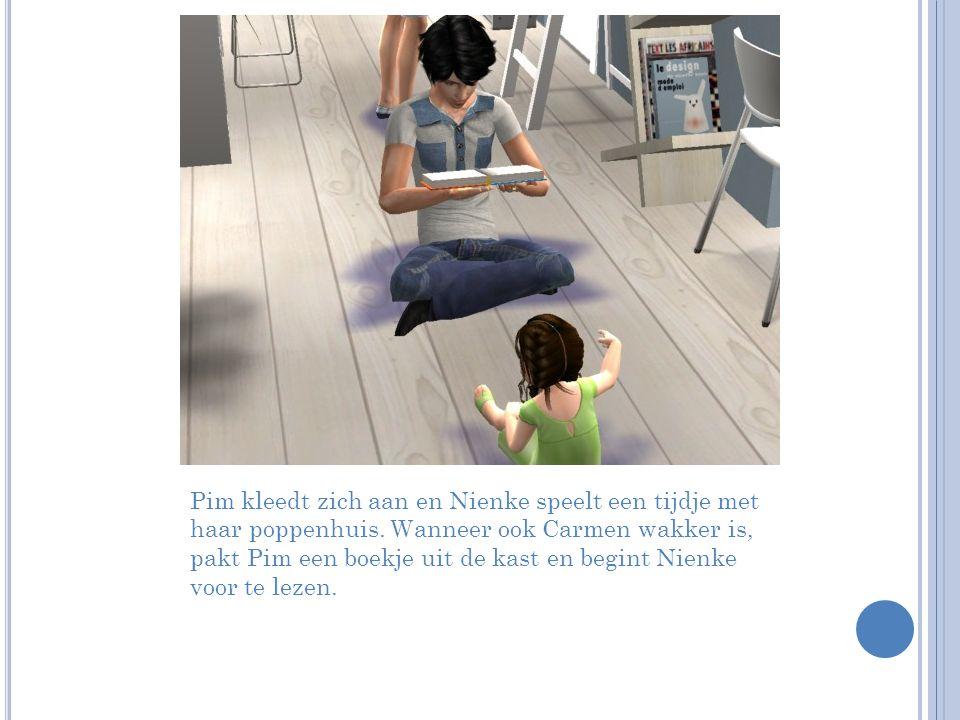 Pim kleedt zich aan en Nienke speelt een tijdje met haar poppenhuis.