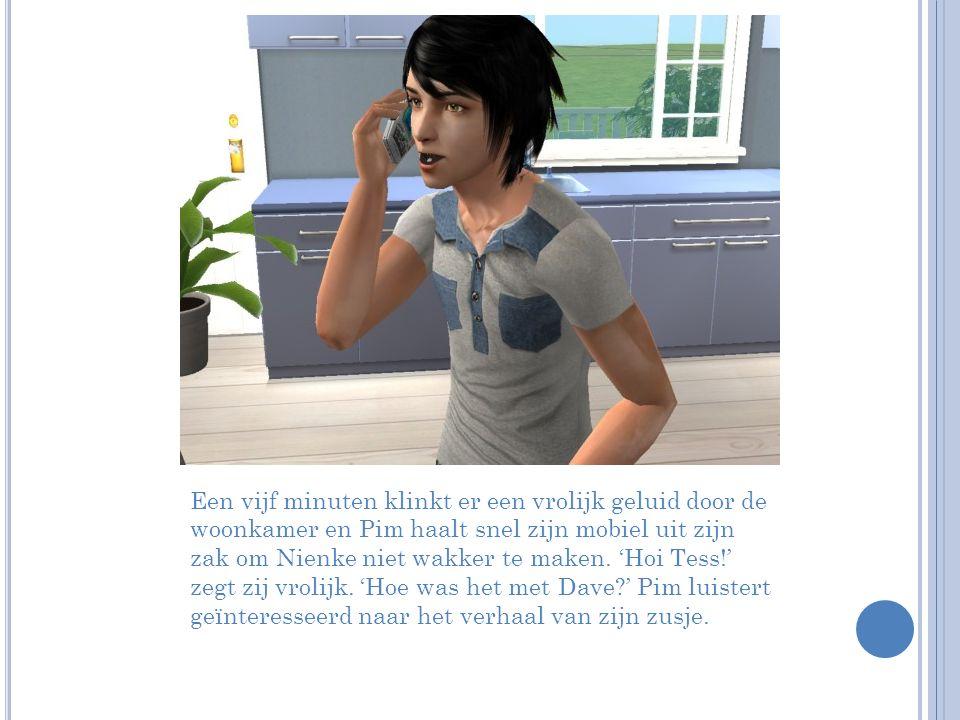 Een vijf minuten klinkt er een vrolijk geluid door de woonkamer en Pim haalt snel zijn mobiel uit zijn zak om Nienke niet wakker te maken.
