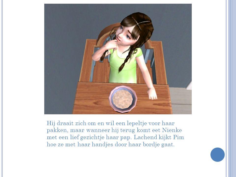 Hij draait zich om en wil een lepeltje voor haar pakken, maar wanneer hij terug komt eet Nienke met een lief gezichtje haar pap.