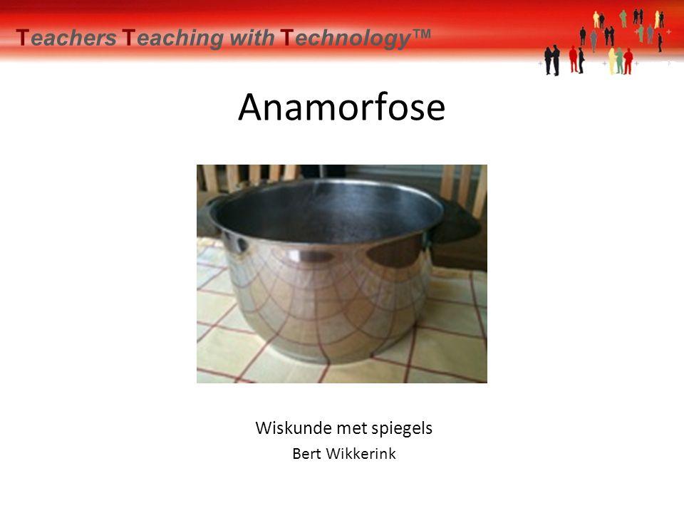 Teachers Teaching with Technology™ Anamorfose Een anamorfose is een afbeelding die je vanuit een bepaald standpunt moet bekijken.