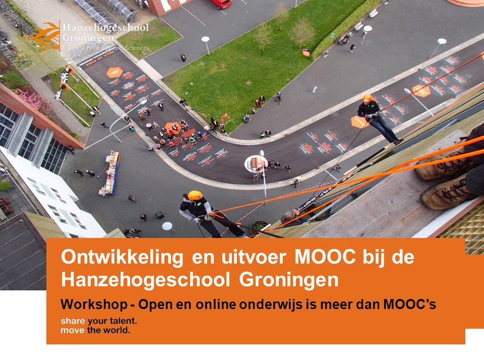 Ontwikkeling en uitvoer MOOC bij de Hanzehogeschool Groningen Workshop - Open en online onderwijs is meer dan MOOC s