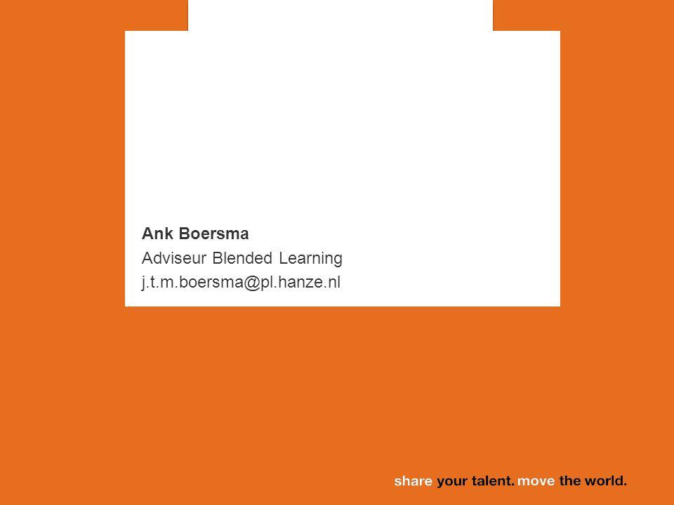 Ank Boersma Adviseur Blended Learning j.t.m.boersma@pl.hanze.nl