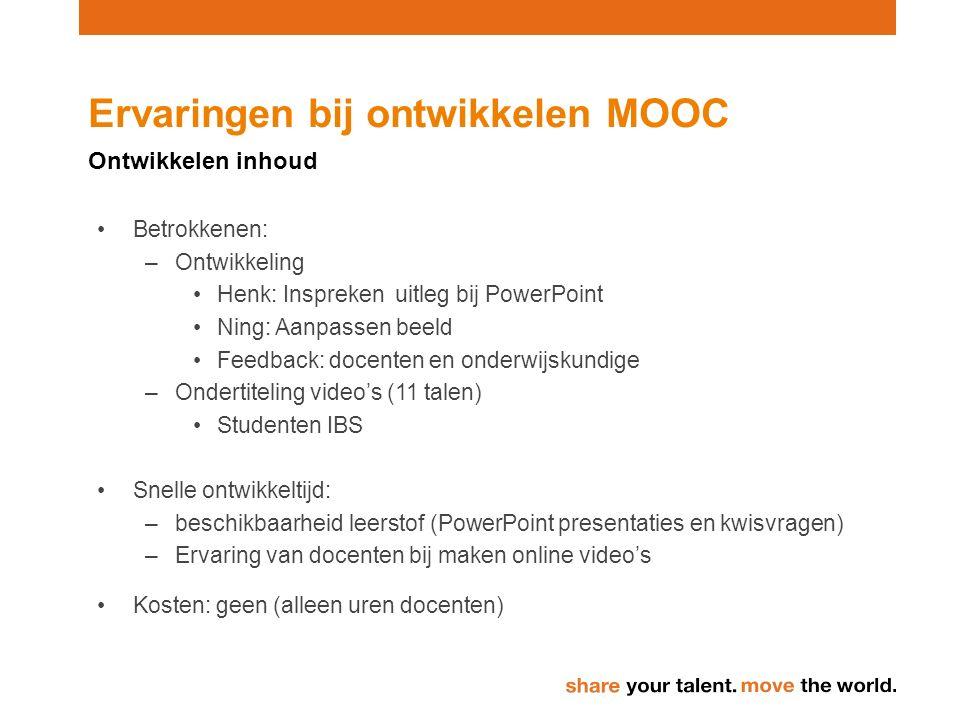 Ervaringen bij ontwikkelen MOOC Ontwikkelen inhoud Betrokkenen: –Ontwikkeling Henk: Inspreken uitleg bij PowerPoint Ning: Aanpassen beeld Feedback: do