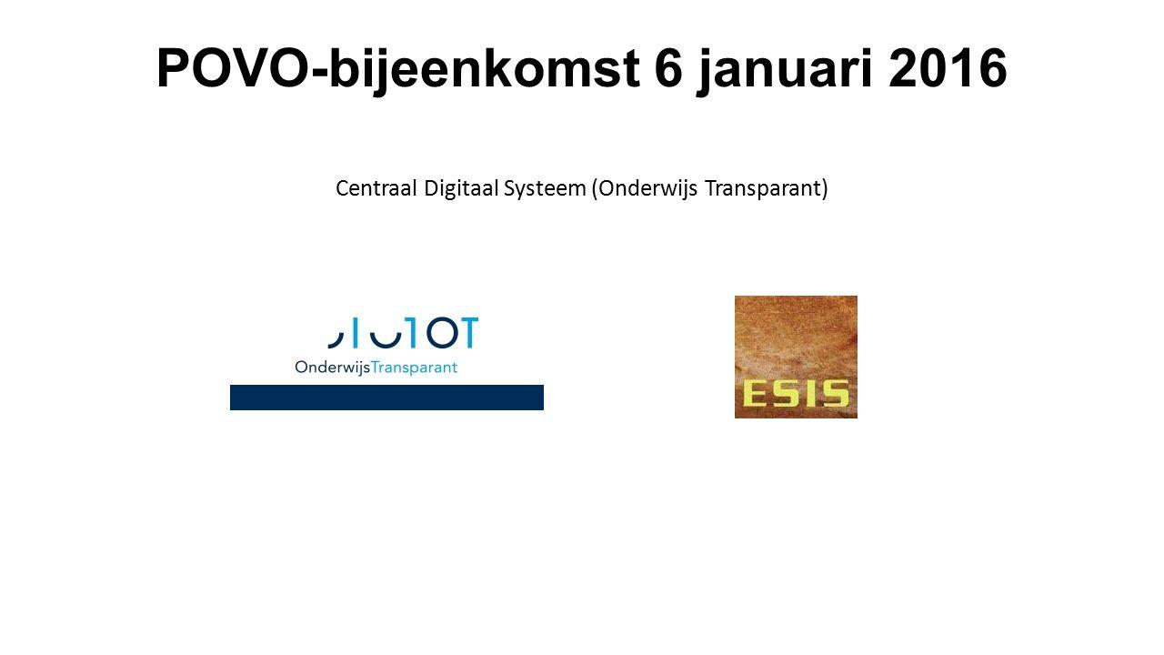 POVO-bijeenkomst 6 januari 2016 Centraal Digitaal Systeem (Onderwijs Transparant)