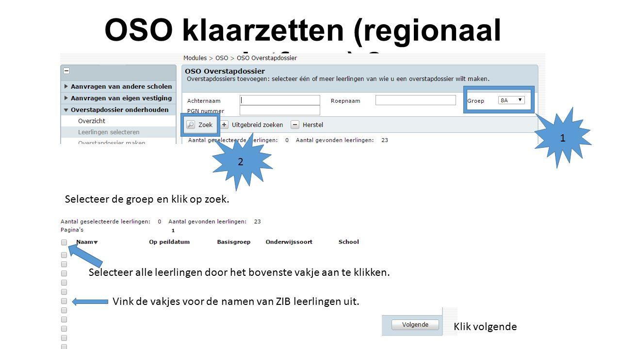 OSO klaarzetten (regionaal platform) 2 1 2 Selecteer de groep en klik op zoek. Selecteer alle leerlingen door het bovenste vakje aan te klikken. Vink