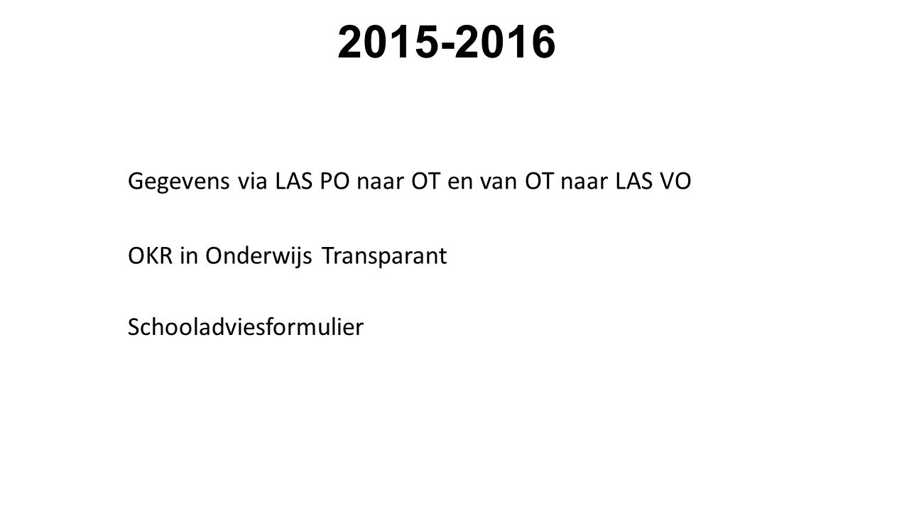2015-2016 Schooladviesformulier Gegevens via LAS PO naar OT en van OT naar LAS VO OKR in Onderwijs Transparant