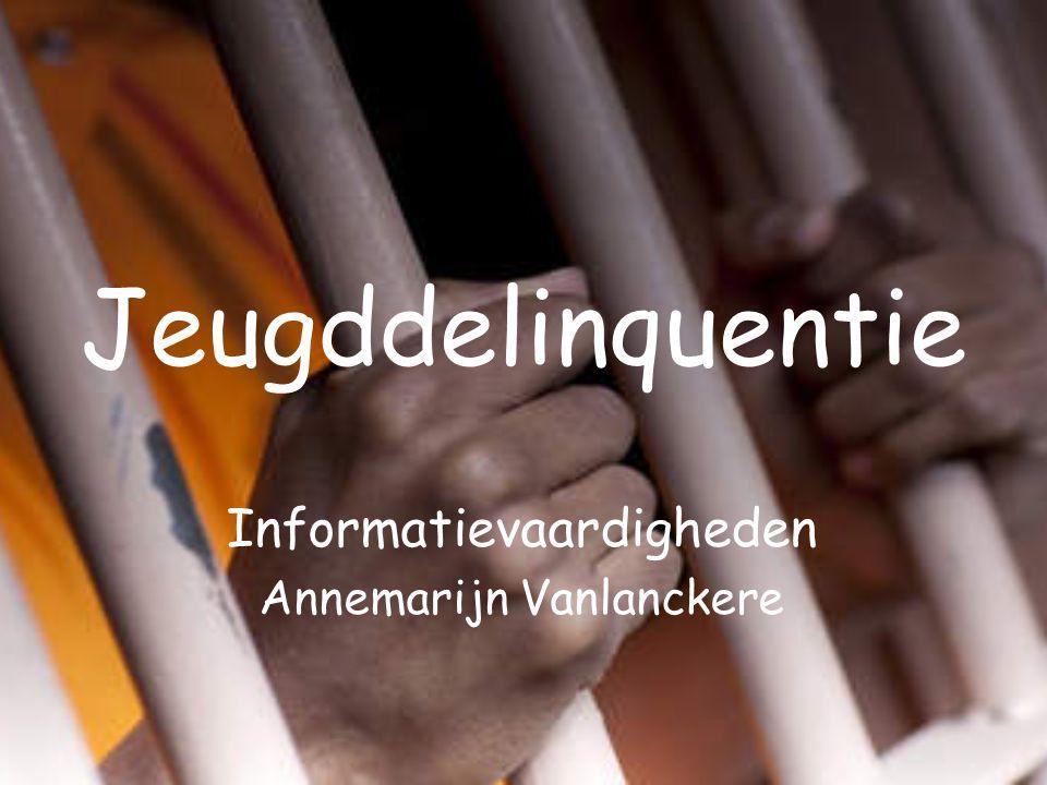 Jeugddelinquentie Informatievaardigheden Annemarijn Vanlanckere