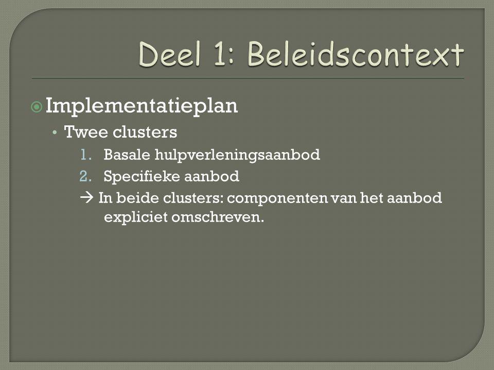  Implementatieplan Twee clusters 1.Basale hulpverleningsaanbod 2.Specifieke aanbod  In beide clusters: componenten van het aanbod expliciet omschreven.