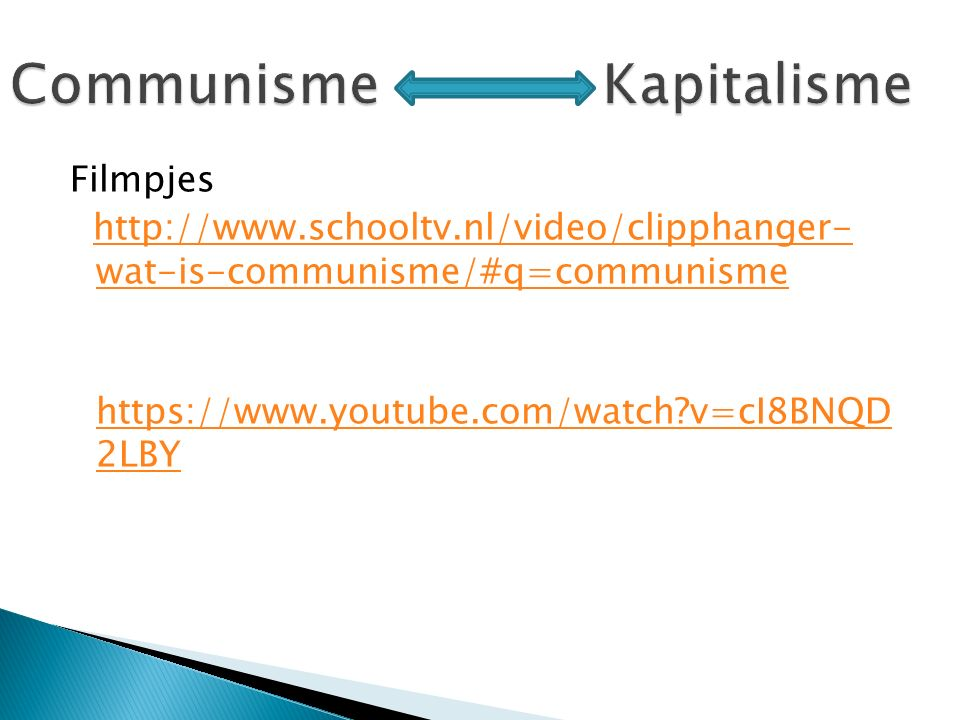Filmpjes http://www.schooltv.nl/video/clipphanger- wat-is-communisme/#q=communismehttp://www.schooltv.nl/video/clipphanger- wat-is-communisme/#q=communisme https://www.youtube.com/watch v=cI8BNQD 2LBY https://www.youtube.com/watch v=cI8BNQD 2LBY