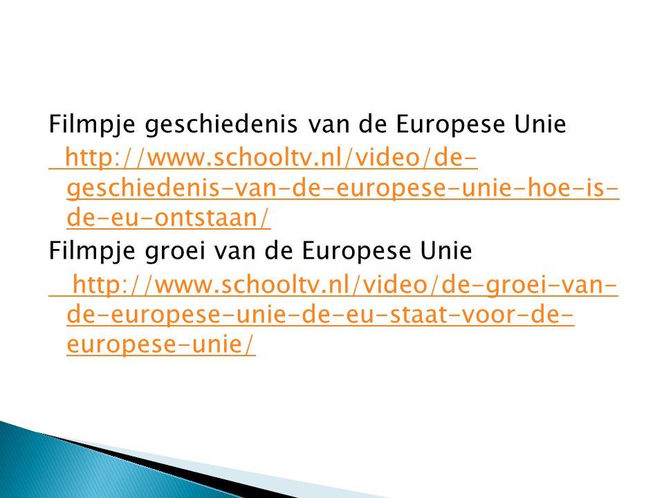 Filmpje geschiedenis van de Europese Unie http://www.schooltv.nl/video/de- geschiedenis-van-de-europese-unie-hoe-is- de-eu-ontstaan/ Filmpje groei van