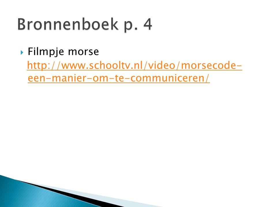  Filmpje morse http://www.schooltv.nl/video/morsecode- een-manier-om-te-communiceren/http://www.schooltv.nl/video/morsecode- een-manier-om-te-communi