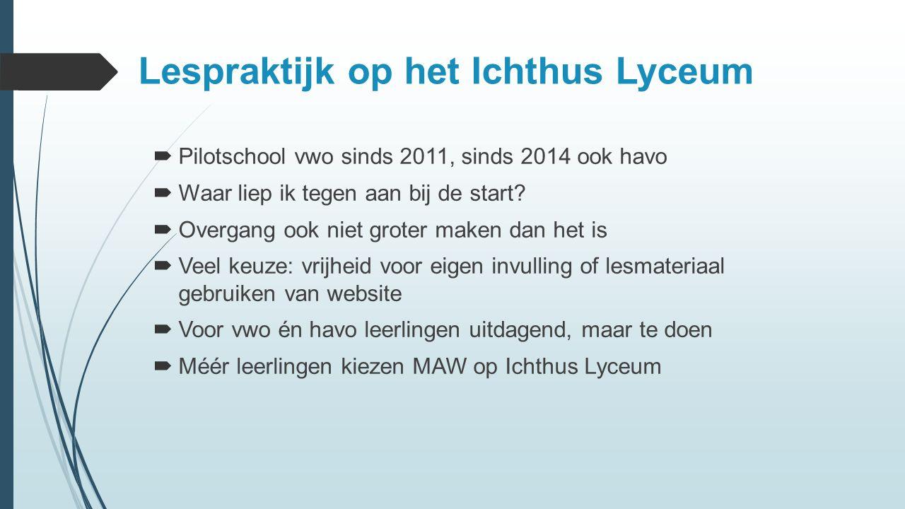 Lespraktijk op het Ichthus Lyceum  Pilotschool vwo sinds 2011, sinds 2014 ook havo  Waar liep ik tegen aan bij de start.