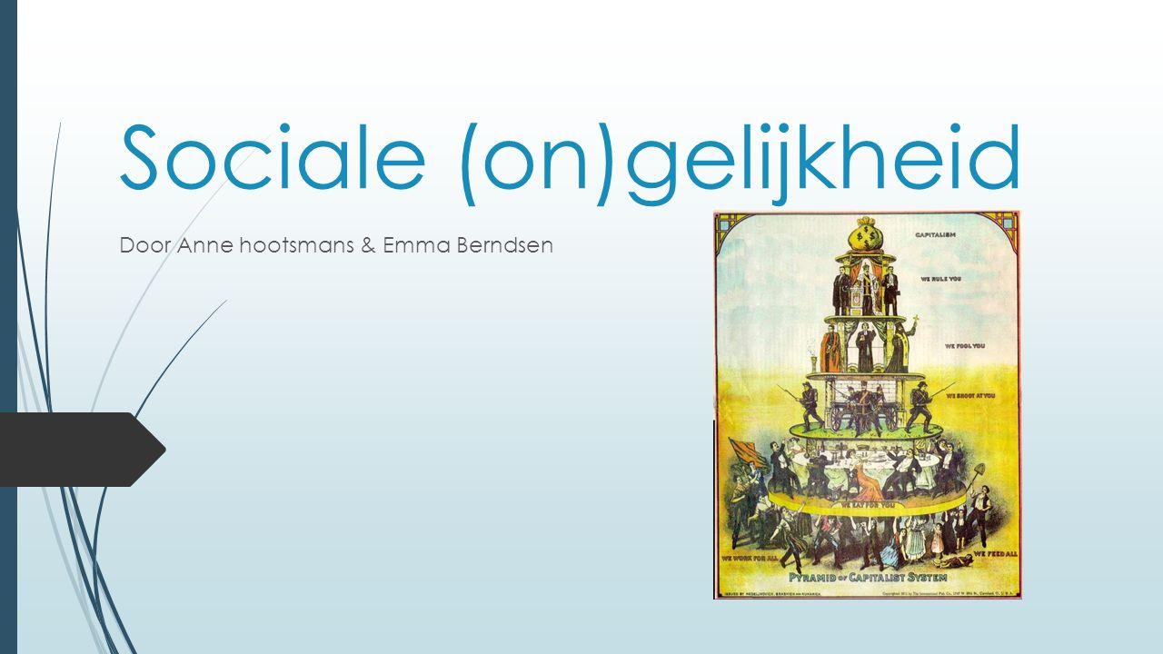 Sociale (on)gelijkheid Door Anne hootsmans & Emma Berndsen