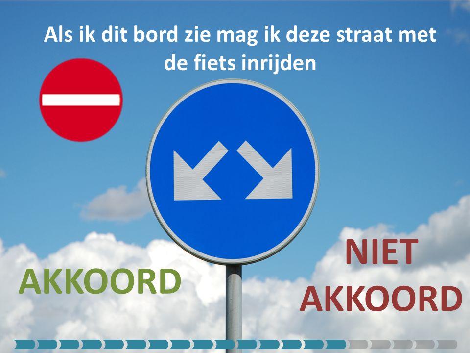 Als ik dit bord zie mag ik deze straat met de fiets inrijden AKKOORD NIET AKKOORD