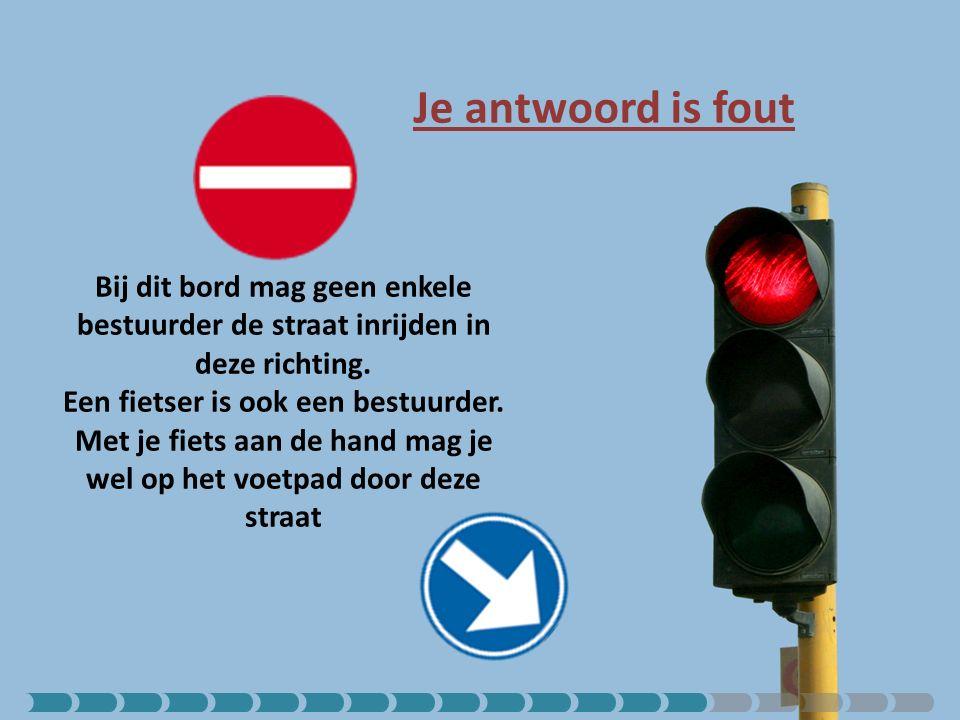 Je antwoord is fout Bij dit bord mag geen enkele bestuurder de straat inrijden in deze richting.